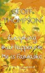 Everything That Happens To Me Is Fantastic - Geoff Thompson