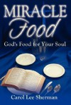 Miracle Food: God's Food for Your Soul - Carol Lee Sherman