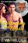 Outfoxing the Alpha: Fox Shifter Trilogy Part 3 - Eva Wilder, Claire Ryann