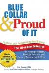 Blue Collar & Proud of It: The All-In-One Resource for Finding Freedom, Financial Success, and Security Outside the Cubicle - Joe Lamacchia, Bridget Samburg