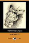 The Princess Elopes (Dodo Press) - Harold MacGrath