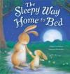 The Sleepy Way Home to Bed. Claire Freedman & Veronica Vasylenko - Claire Freedman