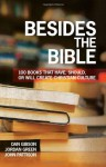 Besides the Bible: 100 Books that Have, Should, or Will Create Christian Culture - Dan Gibson, Jordan Green, John Pattison
