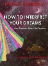 How To Interpret Your Dreams and Discover Your life Purpose - Michael Sheridan
