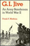 GI Jive: An Army Bandsman in World War II - Frank Furlong Mathias