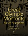 Great Olympic Moments. by Steve Redgrave - Steven Redgrave