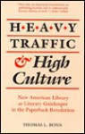 Heavy Traffic & High Culture: New American Library as Literary Gatekeeper in the Paperback Revolution - Thomas L. Bonn