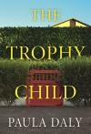 The Trophy Child: A Novel - Paula Daly