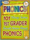 101 Things Every 1st Grader Should Know About Phonics (Active Minds Series) - Lisa Trumbauer, Leslie Perry