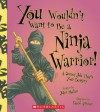 You Wouldn't Want to Be a Ninja Warrior!: A Secret Job That's Your Destiny - John Malam, David Antram
