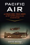 Pacific Air: How Fearless Flyboys, Peerless Aircraft, and Fast Flattops Conquered the Skies in the War With Japan - David Sears