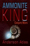 AMMONITE KING: CONJURE WARS - Anderson Atlas, Bradley N. Peterson