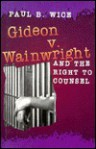 Gideon V. Wainwright and the Right to Counsel - Paul B. Wice