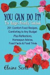 You Can Do It! the Budget-Friendly Cookbook: 201 Comfort-Food Recipes, Comforting to Any Budget Plus Reflections, Homespun Advice, Food Facts & Food Trivia - Elaine Scott
