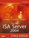 Microsoft Internet Security and Acceleration (ISA) Server 2004 Unleashed - Michael Noel