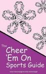 Cheer 'em on Sports Guide - Clay Cavanaugh, Carol Cavanaugh