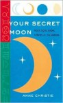 Your Secret Moon: Moon Signs, Nodes, Eclipses and Occultations - Anne Christie