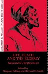 Life, Death and the Elderly: Historical Perspectives - M. Pelling, Richard M. Smith