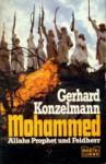 Mohammed : Allahs Prophet u. Feldherr - Gerhard Konzelmann