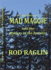 MAD MAGGIE and the Mystery of the Ancients - Rod Raglin