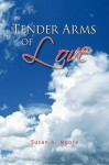 Tender Arms of Love - Susan A. Moore