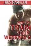 How To Train Your Werewolf - Rex Handler