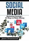 Social Media: Marketing Strategy: 35 Ways to Make Money (Facebook, Instagram, Twitter, Youtube, Google+, Pinterest, Linkedin, Upwork) for beginners - James Drummond