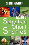 Sloane's Selection of Short Stories - Sloane Hawkins