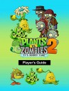 THE PLANTS VERSUS ZOMBIES 2: IT'S ABOUT TIME PLAYER'S GUIDE - MICHAEL WILSON