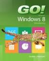 Go! with Windows 8 Introductory. Shelley Gaskin - Shelley Gaskin
