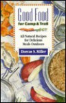 Good Food for Camp and Trail: All-Natural Recipes for Delicious Meals Outdoors - Dorcas S. Miller