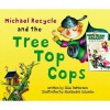 Michael Recycle and the Tree Top Cops - Ellie Patterson, Alexandra Colombo