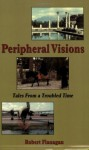 Peripheral Visions: Tales From A Troubled Time - Bob Flanagan
