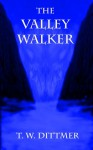 The Valley Walker - T.W. Dittmer