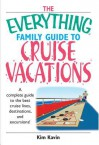 The Everything Family Guide to Cruise Vacations: A Complete Guide to the Best Cruise Lines, Destinations, and Excursions - Kim Kavin
