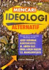 Mencari Ideologi Alternatif: Polemik Agama Pascaideologi Menjelang Abad 21 - Arief Budiman, Maksum, Kuntowijoyo, M. Amien Rais, Emha Ainun Nadjib, Y.B. Mangunwijaya