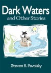Dark Waters: and Other Stories - Steven Pavelsky