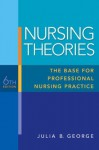 Nursing Theories: The Base for Professional Nursing Practice (6th Edition) - Julia George, Mike George Jr.
