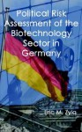 Political Risk Assessment of the Biotechnology Sector in Germany - Eric Zyla