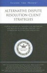 Alternative Dispute Resolution Client Strategies: Leading Lawyers on Preparing for Arbitration and Mediation, Resolving Disputes, and Establishing Best Practices for Success - Aspatore Books