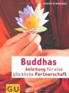 Buddhas Anleitung für eine glückliche Partnerschaft (GU Textratgeber Partnerschaft & Familie) - Maren Schneider