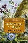 Robbing the Bees: A Biography of Honey--The Sweet Liquid Gold That Seduced the World - Holley Bishop