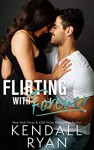 Flirting with Forever - Kendall Ryan