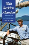 With Reckless Abandon: Memoirs of a Boat Obsessed Life - Jim Sharp