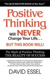 Positive Thinking Will Never Change Your Life But This Book Will: The Myth of Positive Thinking, The Reality of Success - David Essel, Eldon Taylor