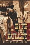 Bite the Bullet - B.E. Roberts