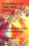 Dynamics of Time & Space: Transcending Limits on Knowledge (Time, Space, and Knowledge Series) - Tarthang Tulku
