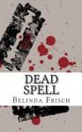 Dead Spell - Belinda Frisch
