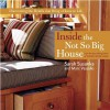 Inside the Not So Big House: Discovering the Details That Bring a Home to Life - Sarah Susanka, Marc Vassallo, Ken Gutmaker