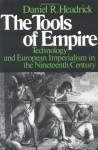 The Tools of Empire: Technology and European Imperialism in the Nineteenth Century - Daniel R. Headrick